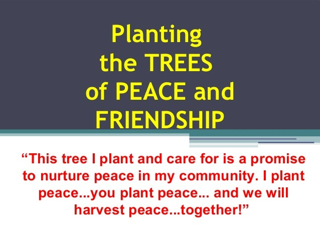 """Planting  the TREES  of PEACE and  FRIENDSHIP  """"This tree I plant and care for is a promise  to nurture peace in my commun..."""