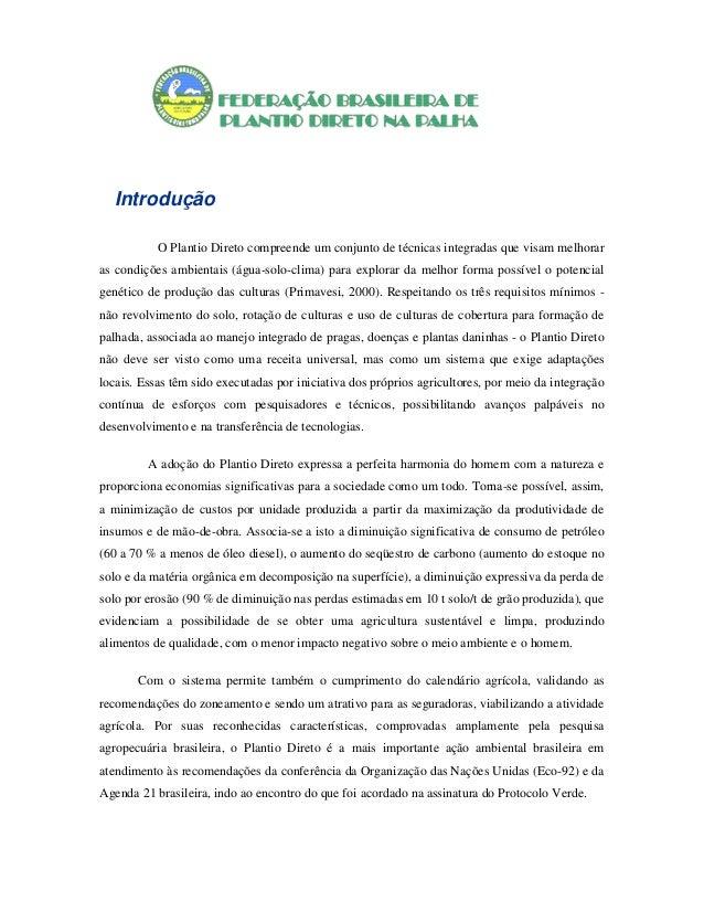 Introdução O Plantio Direto compreende um conjunto de técnicas integradas que visam melhorar as condições ambientais (água...