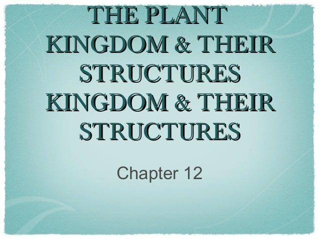 THE PLANTKINGDOM & THEIR  STRUCTURESKINGDOM & THEIR  STRUCTURES    Chapter 12