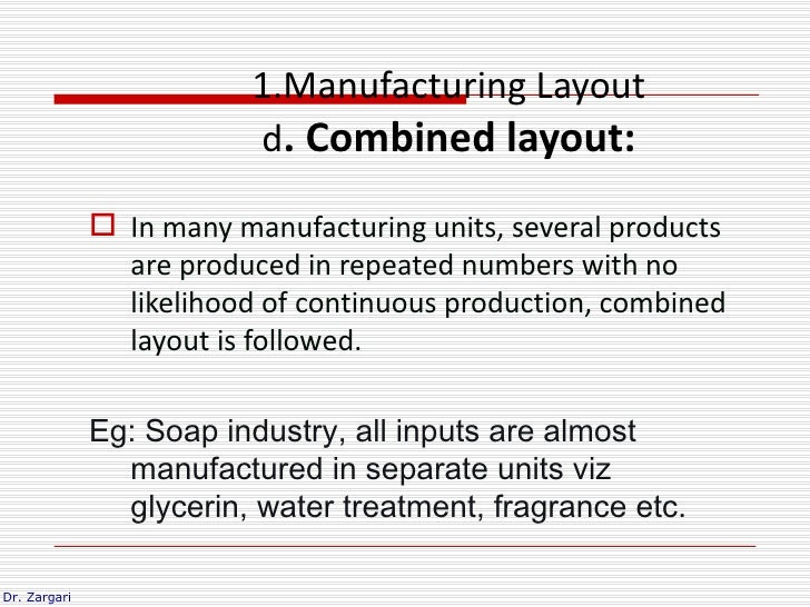 1.Manufacturing Layout                          d. Combined layout:               In many manufacturing units, several pr...
