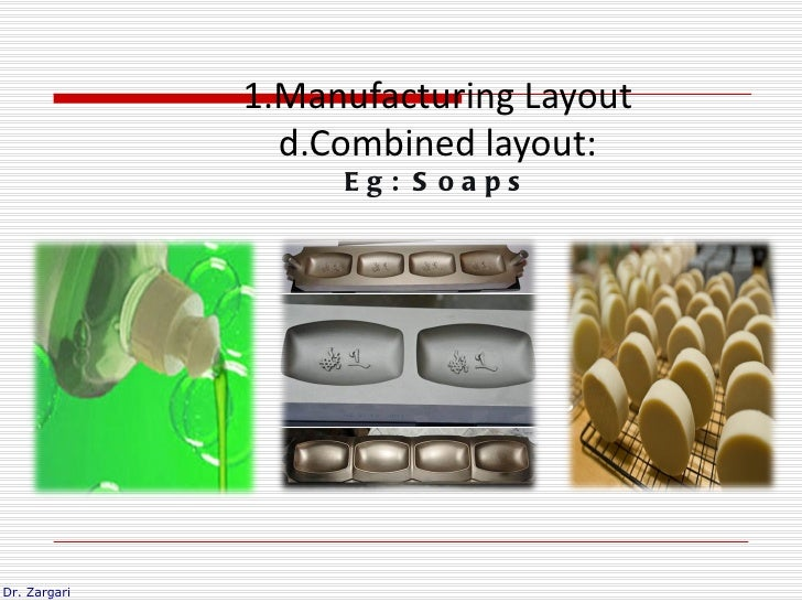 1.Manufacturing Layout                d.Combined layout:                   Eg: S oapsDr. Zargari