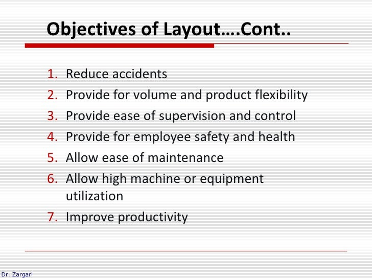 Objectives of Layout….Cont..              1. Reduce accidents              2. Provide for volume and product flexibility  ...