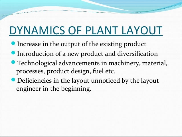 PRINCIPLES OF PLANT LAYOUT  • PRINCIPLE OF MINIMUM MOVEMENT  • PRINCIPLE OF FLOW  • PRINCIPLE OF SPACE  • PRINCIPLE OF SAF...