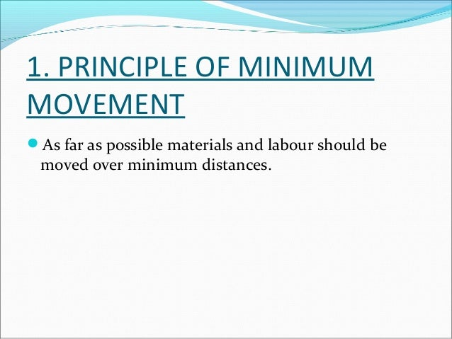 2. PRINCIPLE OF FLOW  The work areas should be arranged according to the  sequence of operations so that there is continu...