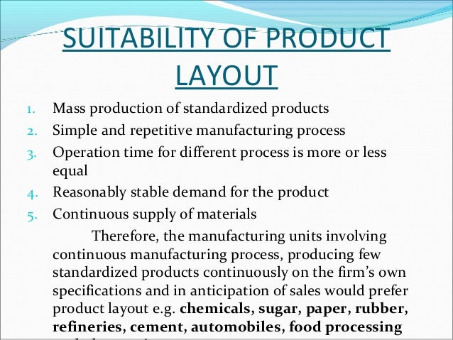 ADVANTAGES OF PROCESS  LAYOUT  1. Lower initial capital investment in machines and  equipments. There is high degree of ma...