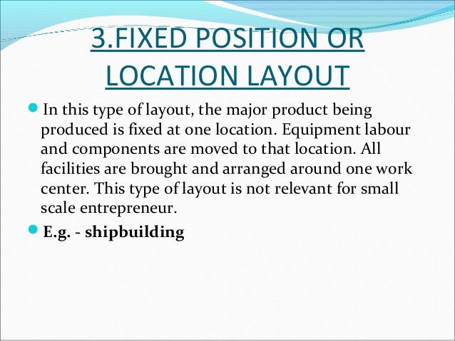 e.g. for industries involving the fabrication of parts  and assembly, fabrication tends to employ the process  layout, wh...