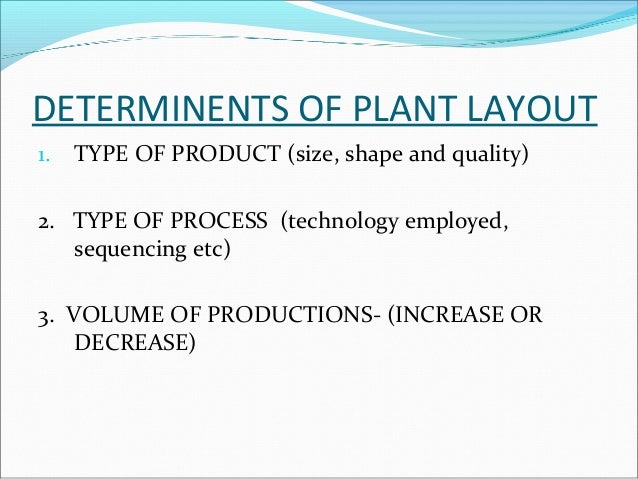 IMPORTANCE OF PLANT LAYOUT  • It is long-term commitment  • It facilitates the production process, minimizes material  han...