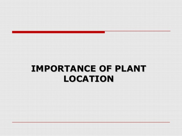 the importance of determining a plant location To better understand what this means, let's take it one step at a time the ability to  know, or identify, plants allows us to assess many important.