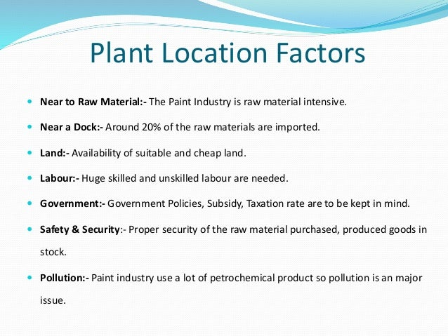 factors influencing plant location Initially, economists viewed the plant location decision as  of trade-offs between  transportation and factors such as wages,  climate: the climate of the area may  affect processes and costs.