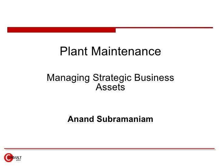Plant Maintenance Managing Strategic Business Assets Anand Subramaniam