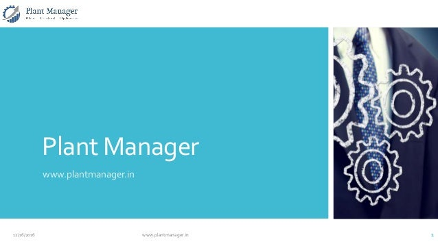 Plant Manager www.plantmanager.in 12/16/2016 www.plantmanager.in 1