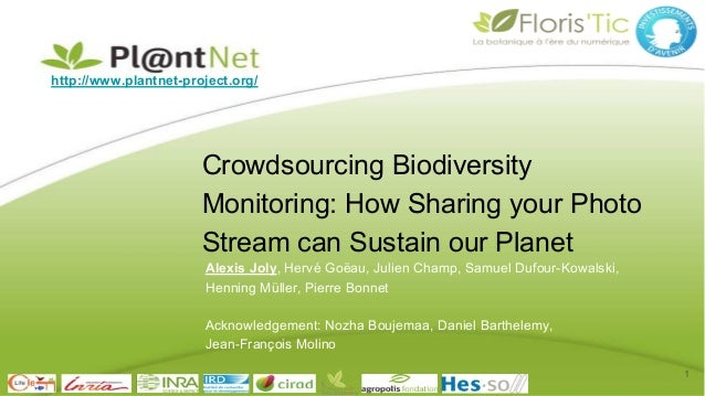 http://www.plantnet-project.org/ Crowdsourcing Biodiversity Monitoring: How Sharing your Photo Stream can Sustain our Plan...