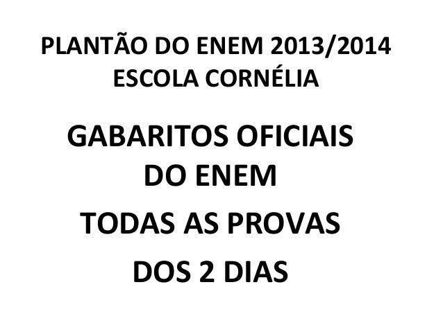 PLANTÃO DO ENEM 2013/2014 ESCOLA CORNÉLIA  GABARITOS OFICIAIS DO ENEM TODAS AS PROVAS DOS 2 DIAS