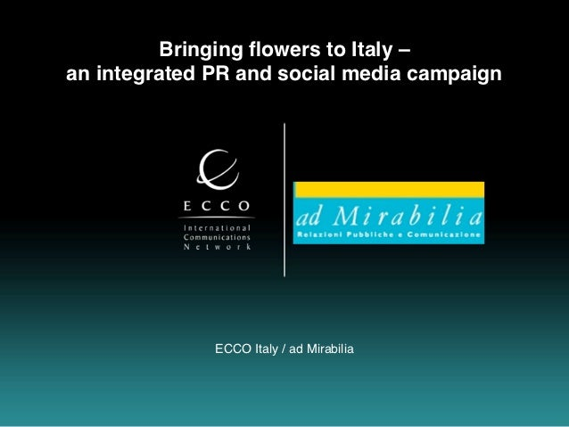 Bringing flowers to Italy –an integrated PR and social media campaign              ECCO Italy / ad Mirabilia