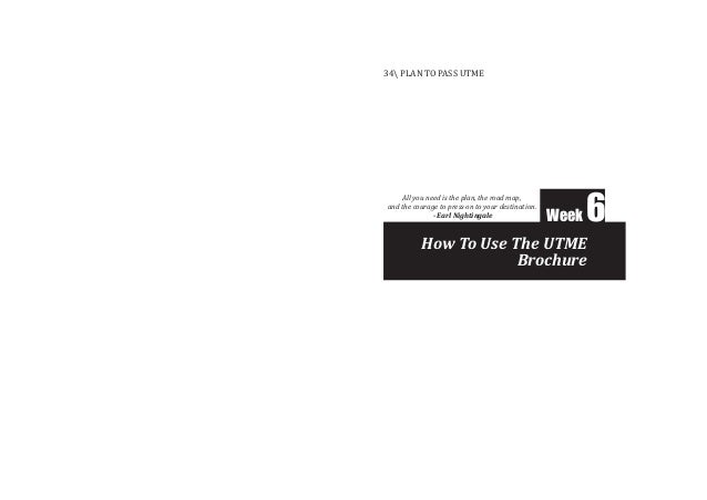 How To Use The UTME Brochure Week 6 34 PLAN TO PASS UTME All you need is the plan, the road map, and the courage to press ...
