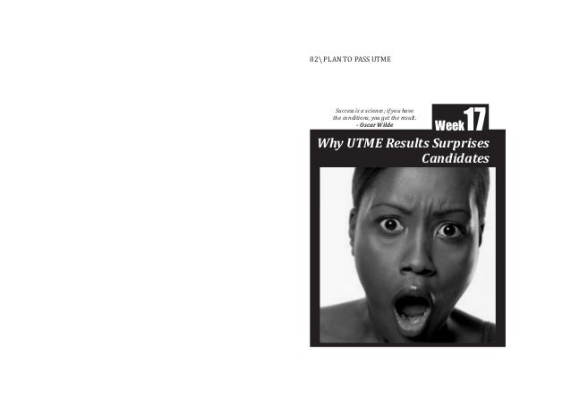 Why UTME Results Surprises Candidates Week17 82 PLAN TO PASS UTME Success is a science; if you have the conditions, you ge...