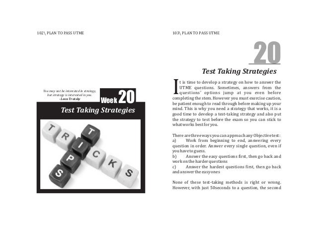 Test Taking Strategies Week 20 20Test Taking Strategies t is time to develop a strategy on how to answer the UTME question...