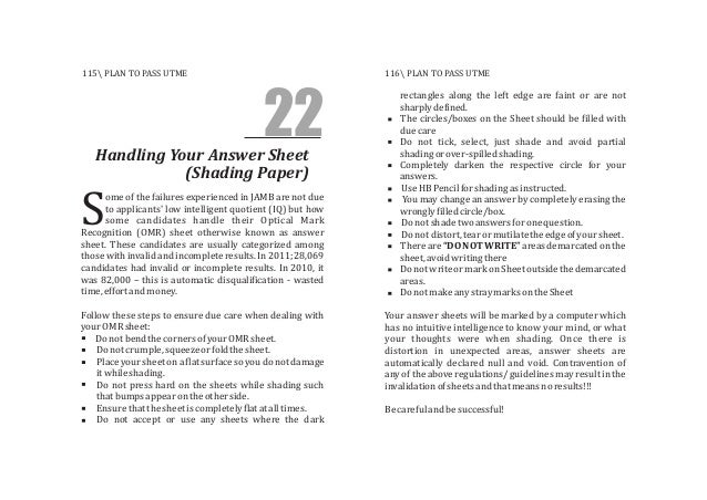 22Handling Your Answer Sheet (Shading Paper) ome of the failures experienced in JAMB are not due to applicants' low intell...