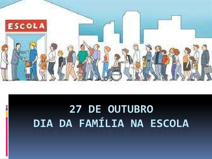27 DE OUTUBRODIA DA FAMÍLIA NA ESCOLA