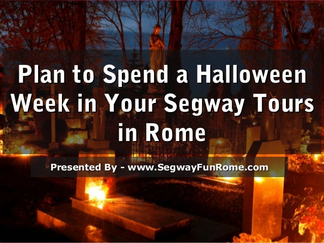 plan to spend a halloweenplan to spend a halloween week in your segway toursweek in your