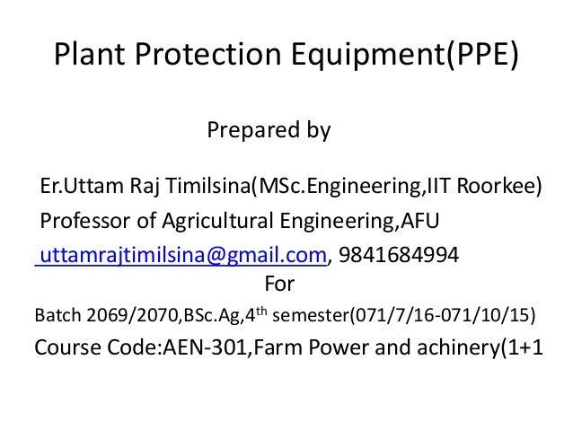 Plant Protection Equipment(PPE) Prepared by Er.Uttam Raj Timilsina(MSc.Engineering,IIT Roorkee) Professor of Agricultural ...