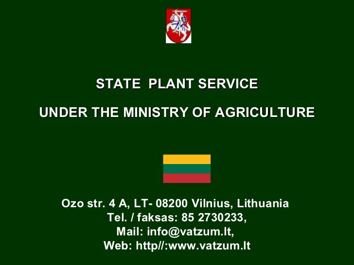 STATE  PLANT SERVICE UNDER THE MINISTRY OF AGRICULTURE Ozo str. 4 A, LT- 08200 Vilnius, Lithuania  Tel. / faksas: 85 2 730...