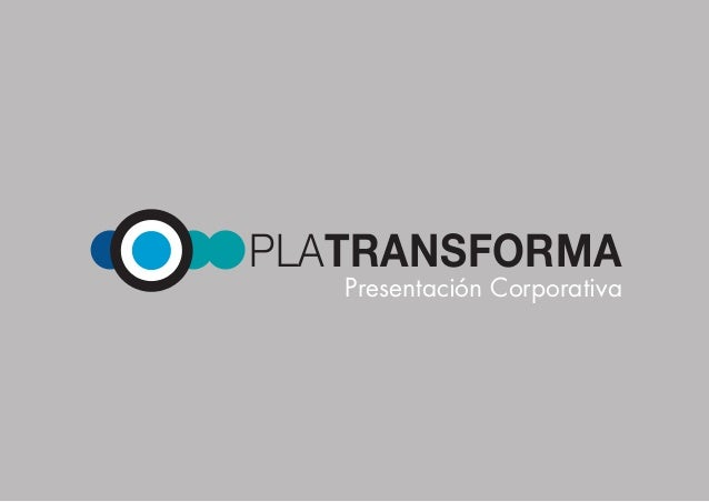 PLATRANSFORMA 1 PLATRANSFORMA Presentación Corporativa