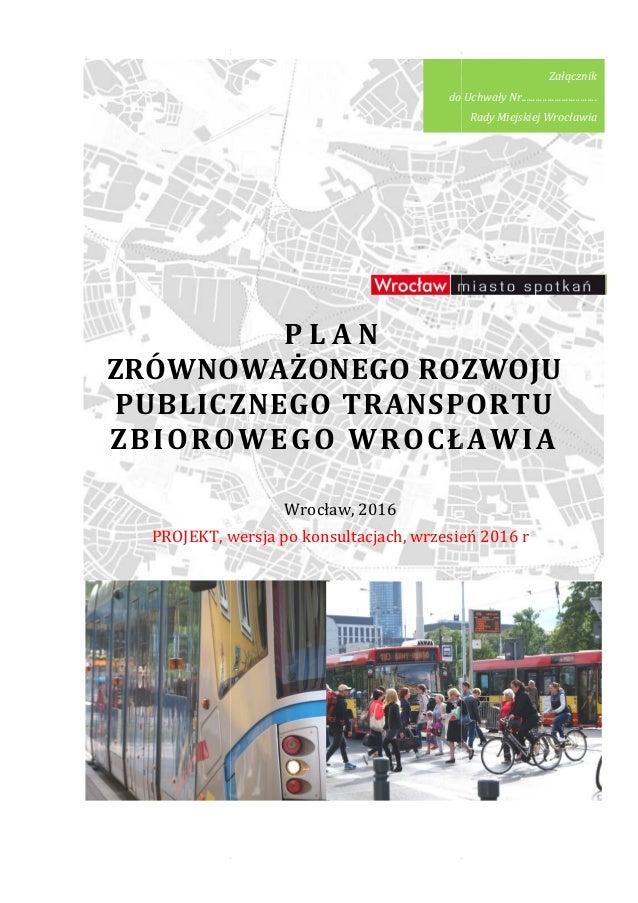 Plan zrównoważonego rozwoju publicznego transportu zbiorowego dla Wrocławia ZRÓWNOWAŻONEGO PUBLICZNEGO TRANSPORTU ZBIOROWE...