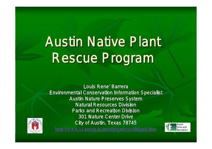 Austin Native Plant Rescue Program                Louis Rene' BarreraEnvironmental Conservation Information Specialist    ...