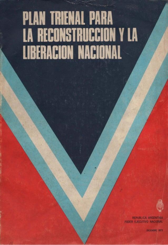 PLAN TRIENAL  PARA LA RECONSTRUCCION  Y LA LIBERACION NACIONAL  1974-1977  REPUBLICA ARGENTINA  PODER EJECUTIVO NACIONAL  ...