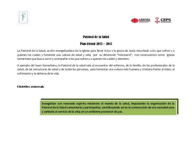 Pastoral de la Salud Plan trienal 2013 – 2015 La Pastoral de la Salud, acción evangelizadora de la Iglesia para llevar la ...