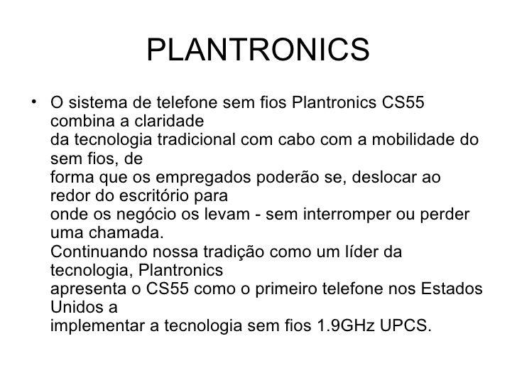 PLANTRONICS <ul><li>O sistema de telefone sem fios Plantronics CS55 combina a claridade da tecnologia tradicional com cabo...