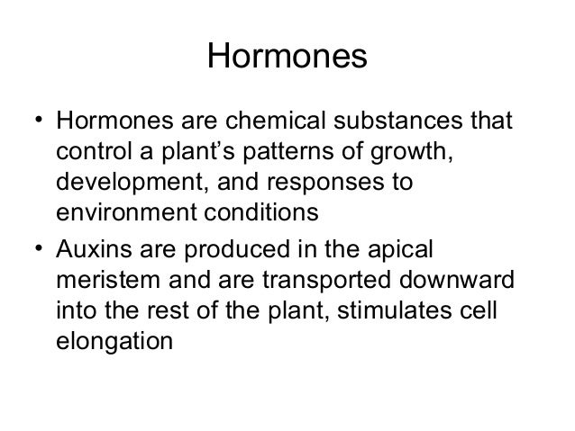 Hormones• Hormones are chemical substances that  control a plant's patterns of growth,  development, and responses to  env...