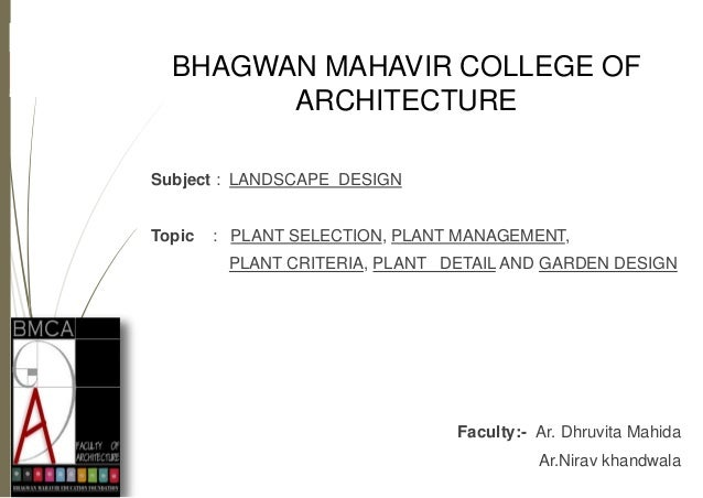 BHAGWAN MAHAVIR COLLEGE OF ARCHITECTURE Subject : LANDSCAPE DESIGN Topic : PLANT SELECTION, PLANT MANAGEMENT, PLANT CRITER...