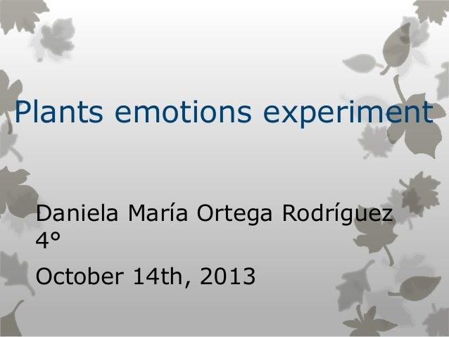 Plants emotions experiment Daniela María Ortega Rodríguez 4°  October 14th, 2013