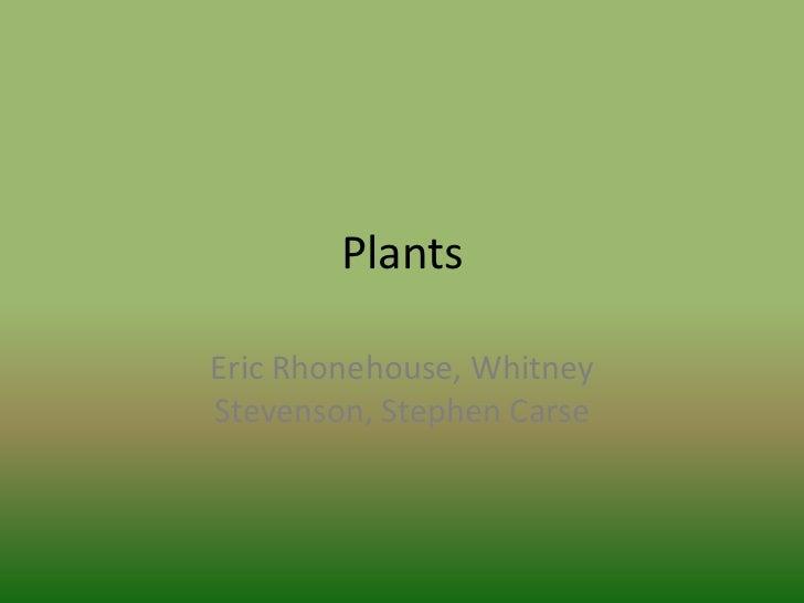 PlantsEric Rhonehouse, WhitneyStevenson, Stephen Carse