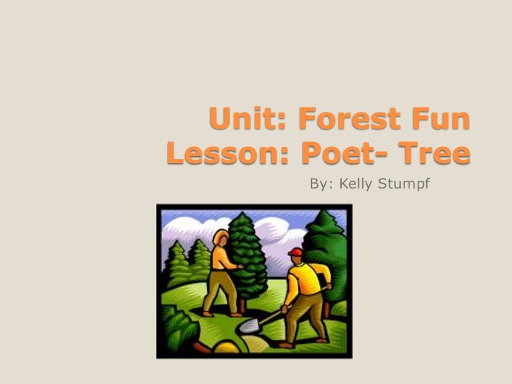 Unit: Forest FunLesson: Poet- Tree<br />By: Kelly Stumpf<br />