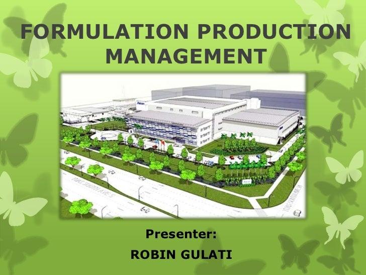 FORMULATION PRODUCTION     MANAGEMENT        Presenter:       ROBIN GULATI