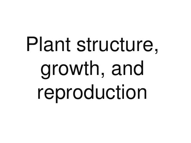 Plant structure, growth, and reproduction by Campbell