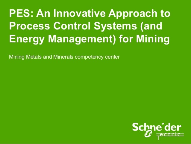 PES: An Innovative Approach toProcess Control Systems (andEnergy Management) for MiningMining Metals and Minerals competen...