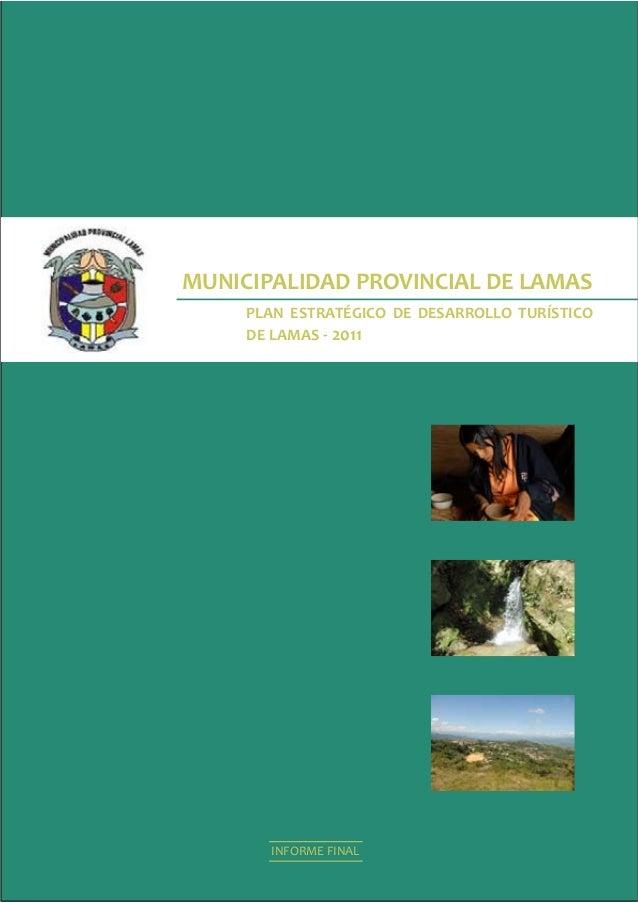 MUNICIPALIDAD PROVINCIAL DE LAMAS  PLAN ESTRATÉGICO DE DESARROLLO TURÍSTICO  DE LAMAS - 2011  1  INFORME FINAL