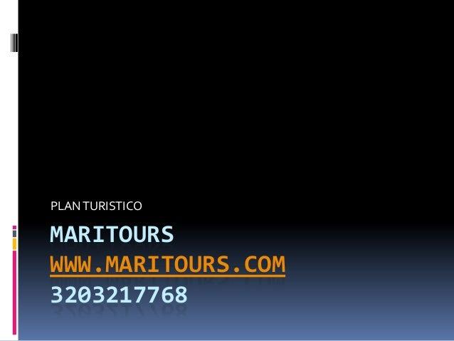 MARITOURSWWW.MARITOURS.COM3203217768PLANTURISTICO
