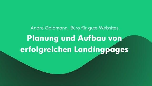 André Goldmann, Büro für gute Websites Planung und Aufbau von erfolgreichen Landingpages