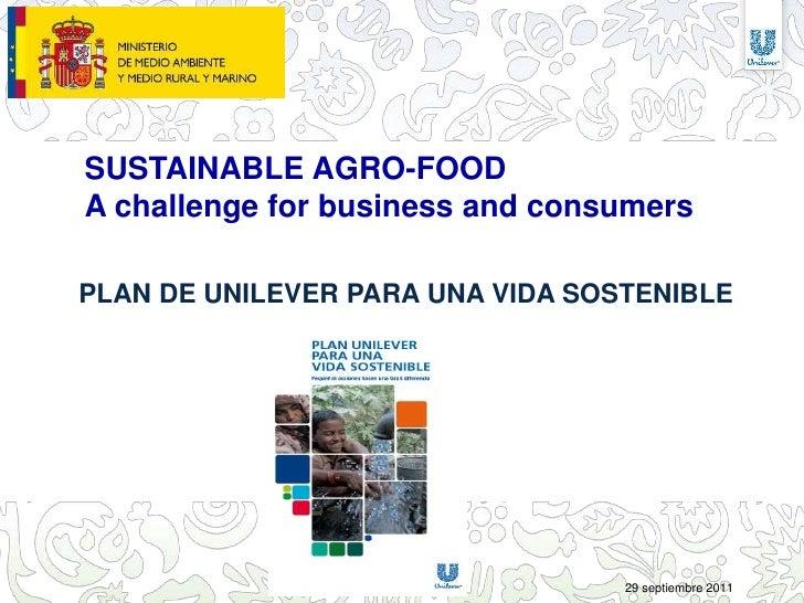 SUSTAINABLE AGRO-FOODA challenge for business and consumersPLAN DE UNILEVER PARA UNA VIDA SOSTENIBLE                      ...