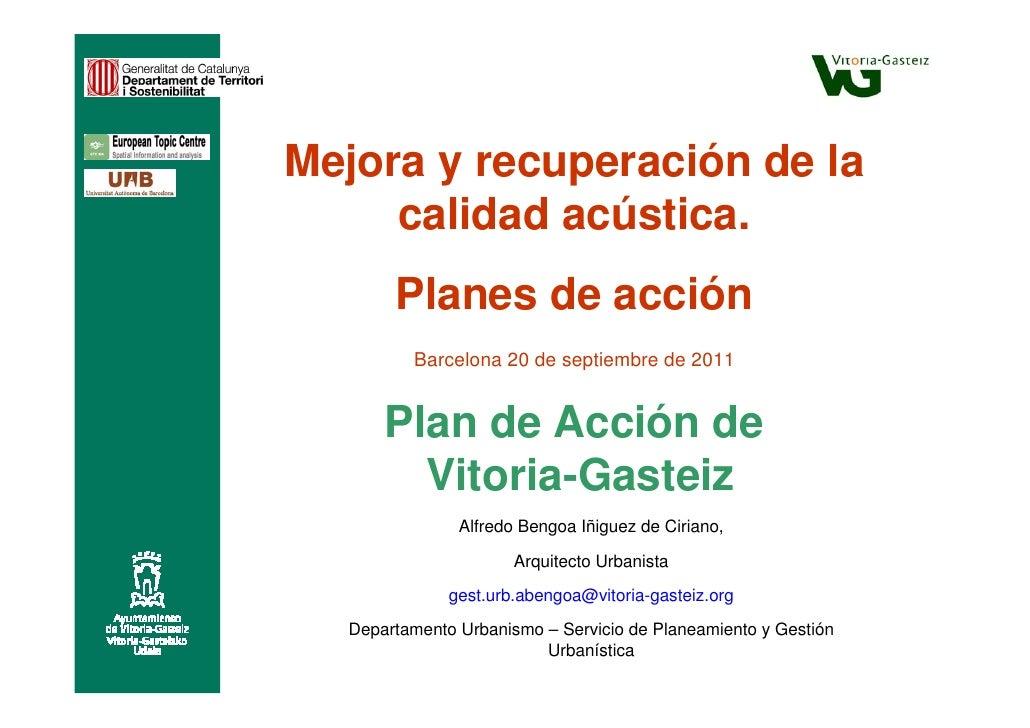 Mejora y recuperación de la     calidad acústica.       Planes de acción         Barcelona 20 de septiembre de 2011      P...