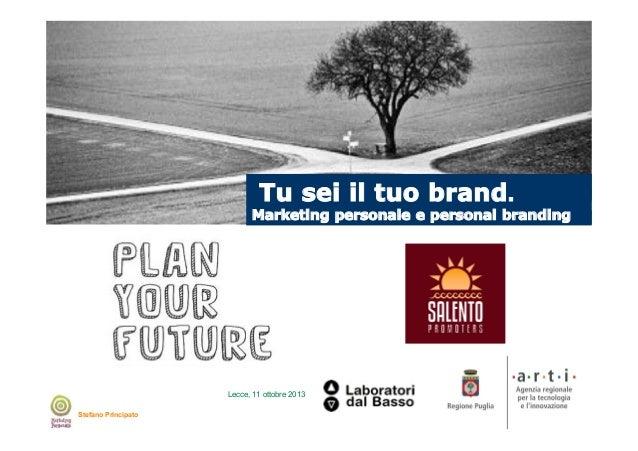 Lecce, 11 ottobre 2013  Tu sei il tuo brand.  Marketing personale e personal branding  Lecce, 11 ottobre 2013 Stefano Prin...