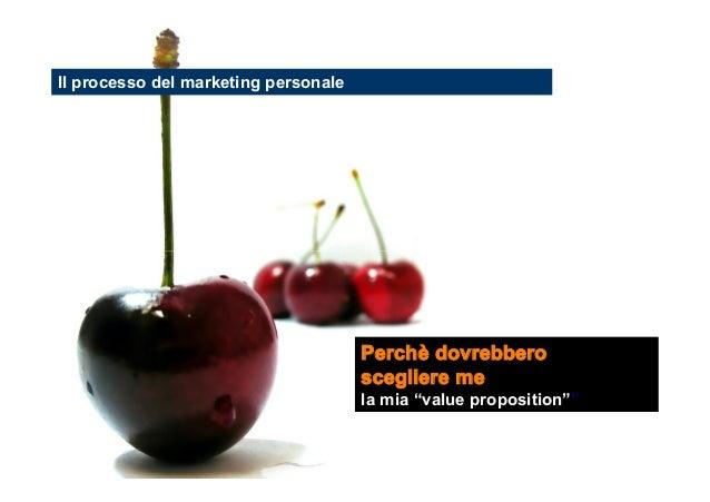 """Il processo del marketing personale  Perchè dovrebbero scegliere me la mia """"value proposition""""""""  Stefano Principato"""