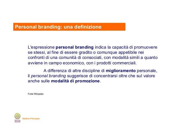 Personal branding: una definizione  L'espressione personal branding indica la capacità di promuovere se stessi, al fine di...