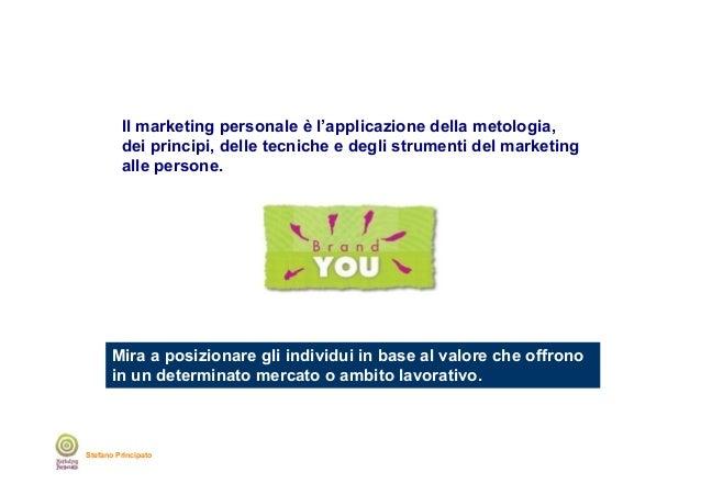 Il marketing personale è l'applicazione della metologia, dei principi, delle tecniche e degli strumenti del marketing alle...