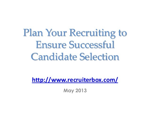 Plan Your Recruiting toEnsure SuccessfulCandidate Selectionhttp://www.recruiterbox.com/May 2013